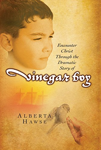 Vinegar Boy: Encounter Christ Through the Dramatic Story of Vinegar Boy