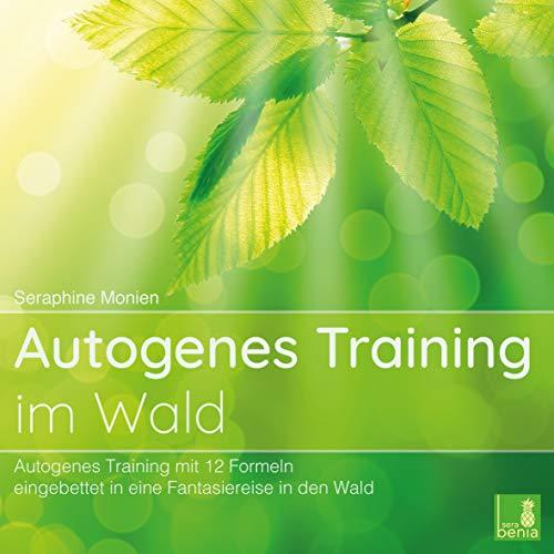 Autogenes Training im Wald {Autogenes Training mit 12 Formeln, eingebettet in eine Fantasiereise}...