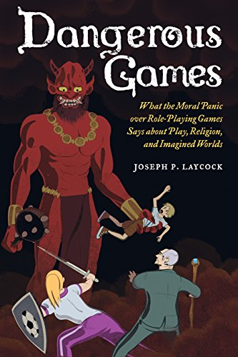 Dangerous Games: What the Moral Panic over Role-Playing Games Says about Play, Religion, and Imagined Worlds (English Edition)