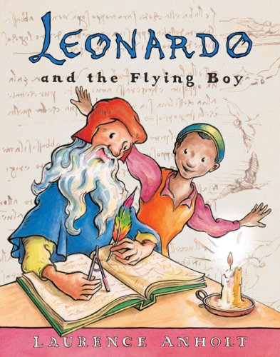 Leonardo and the Flying Boy (Anholt's Artists Books For Children)
