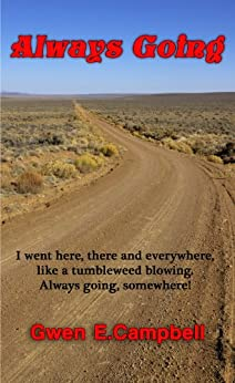 Always Going: I went here, there and everywhere, like a tumbleweed blowing. Always going, somewhere! by [Gwen E Campbell, Alexis Campbell Jansky, Richard Jansky]