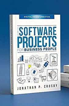 Guide to Software Projects for Business People: digital transformation by [Jonathan P. Crosby, Danira Spahić, Leila Johnston]