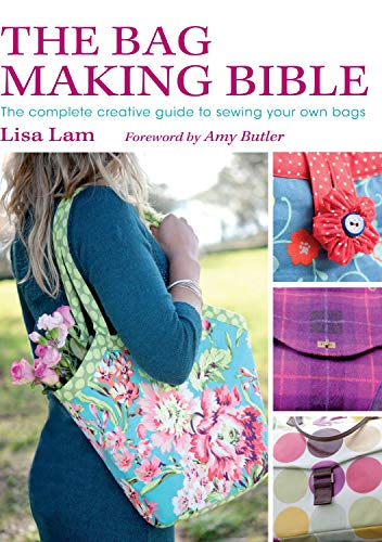 The Bag Making Bible: The Complete Guide to Sewing and Customizing Your Own Unique Bags