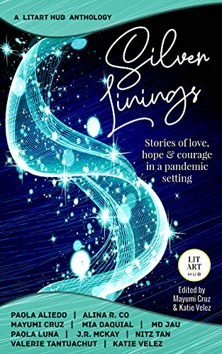 Silver Linings: Stories of Love, Hope & Courage in a Pandemic Setting by [LitArtHub Publishing, Mayumi Cruz, Katie Velez]