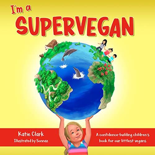 I'm a Supervegan: A Confidence-Building Children's Book for Our Littlest Vegans