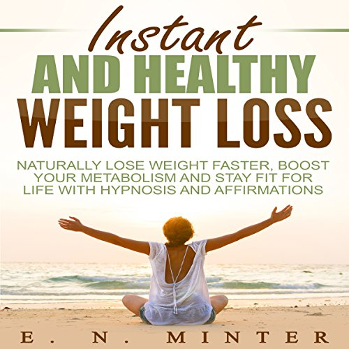 Instant and Healthy Weight Loss     Naturally Lose Weight Faster, Boost Your Metabolism and Stay Fit for Life with Hypnosis and Affirmations              By:                                                                                                                                 E. N. Minter                               Narrated by:                                                                                                                                 InnerPeace Productions                      Length: 41 mins     Not rated yet     Overall 0.0