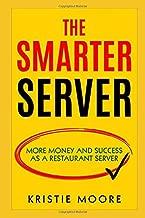The Smarter Server: More Money and Success As A Restaurant Server