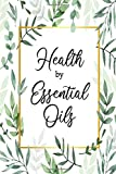 Essential Oil Journal:Health By Essential Oils|Organizer Notebook to Record| Evaluate and Create your own Favorite Blends |Recipe Book| Inventory Tracker| Natural Health and Aromatherapy-Green Leaves