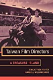 Taiwan Film Directors: A Treasure Island (Film and Culture) - Emilie Yueh-Yu Yeh