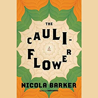 The Cauliflower                   By:                                                                                                                                 Nicola Barker                               Narrated by:                                                                                                                                 Sneha Mathan,                                                                                        Vikas Adam                      Length: 8 hrs and 43 mins     4 ratings     Overall 2.8