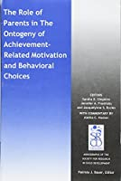 The Role of Parents in the Ontogeny of Achievement-Related Motivation and Behavioral Choices (Monographs of the Society for Research in Child Development (MONO))