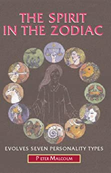 The Spirit in the Zodiac (Revelations of the Soul Book 2) by [Peter Malcolm]