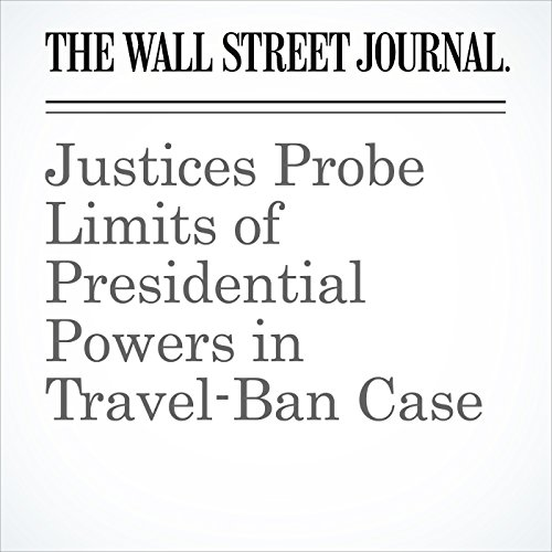 Justices Probe Limits of Presidential Powers in Travel-Ban Case copertina