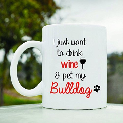 I Just Want to Drink Wine and Pet My Bulldog Dog Pet Cute Funny 11oz Ceramic Coffee Mug Cup