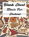 Blank Sheet Music For Shehnai: Music Manuscript Paper, Clefs Notebook,(8.5 x 11 IN) 110 full staved sheet, Musicians Notebook, music sketchbook, ... Standard for students / Professionals Vol.03