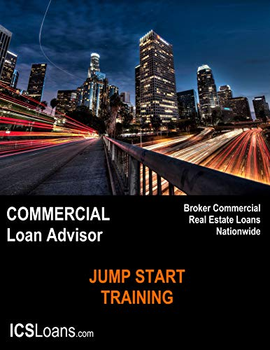 Commercial Mortgage Broker - Loan Advisor - Commercial Loan Officer Jump Start Training Guide: 500+ Page, Step-by-Step guide to originating, processing, ... loans. (Commercial Loan Origination Book 1)