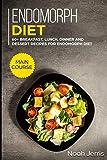 Endomorph Diet: MAIN COURSE - 60+ Breakfast, Lunch, Dinner and Dessert Recipes for Endomorph Diet