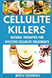Cellulite Killers: Natural Therapies for Effective Cellulite Treatments (Alkaline Diet for Weight Loss) (Volume 1)