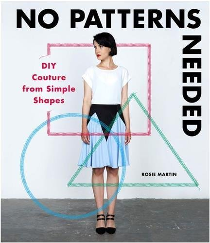 No Patterns Needed: DIY Couture from Simple Shapes by Rosie Martin (2016-08-16)