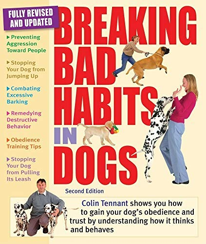 [Breaking Bad Habits in Dogs: Learn to Gain the Obedience and Trust of Your Dog by Understanding the Way It Thinks and Behaves] [Tennant, Colin] [August, 2010]