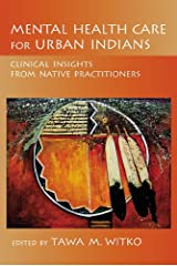 Mental Health Care for Urban Indians: Clinical Insights From Native Practitioners Kindle Edition