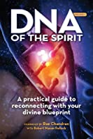 DNA of the Spirit: A practical guide to reconnecting with your divine blueprint