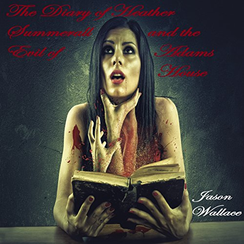 The Diary of Heather Summerall and the Evil of Adams House                   By:                                                                                                                                 Jason Wallace                               Narrated by:                                                                                                                                 Kay Webster                      Length: 2 hrs and 4 mins     Not rated yet     Overall 0.0