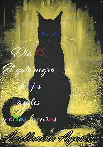 Día 13, el gato negro de ojos azules y otras locuras