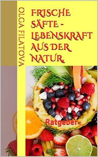 Frische Säfte - Lebenskraft aus der Natur.: Ratgeber (1)