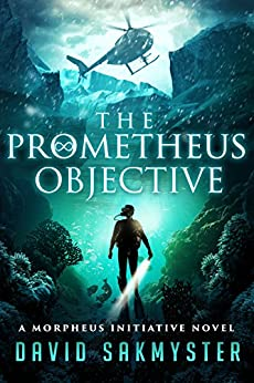 The Prometheus Objective: The Morpheus Initiative: Book 5 by [David Sakmyster]