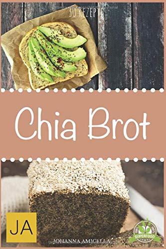 Chia Brot: Backen Sie ihr eigenes gesundes Chia Brot mit tollen einfachen Rezepten
