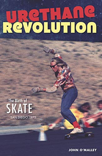 Urethane Revolution: The Birth of Skate San Diego 1975 (Sports) (English Edition)