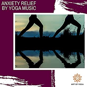 Anxiety Relief By Yoga Music