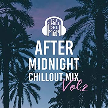 After Midnight Chillout Mix Vol.2: Top 100, Club del Mar, Sunset Ibiza Party, Easy Listening, Summer Time Hits