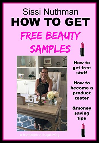 HOW TO GET FREE BEAUTY PRODUCTS: How to get free stuff, how to become a product tester & money saving tips (English Edition)