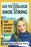 How to Go to College on a Shoe String: The Insider's Guide to Grants, Scholarships, Cheap Books, Fellowships, and Other Financial Aid Secrets (English Edition)