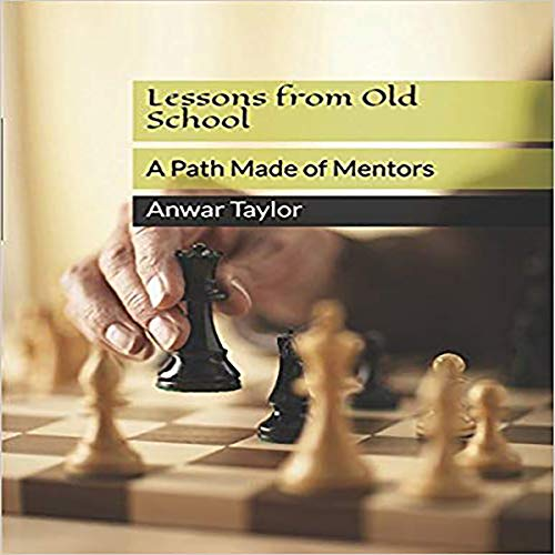 Lessons from Old School: A Path Made of Mentors                   By:                                                                                                                                 Anwar Taylor                               Narrated by:                                                                                                                                 Ryan Sitzberger                      Length: 42 mins     Not rated yet     Overall 0.0