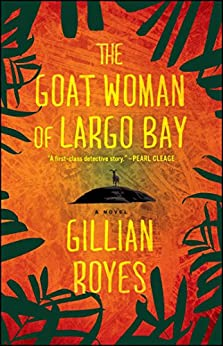 The Goat Woman of Largo Bay: A Novel (A Shadrack Myers Mystery Book 1) by [Gillian Royes]