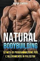 Natural Bodybuilding: 12 Mesi di Programmazione per l'Allenamento in Palestra
