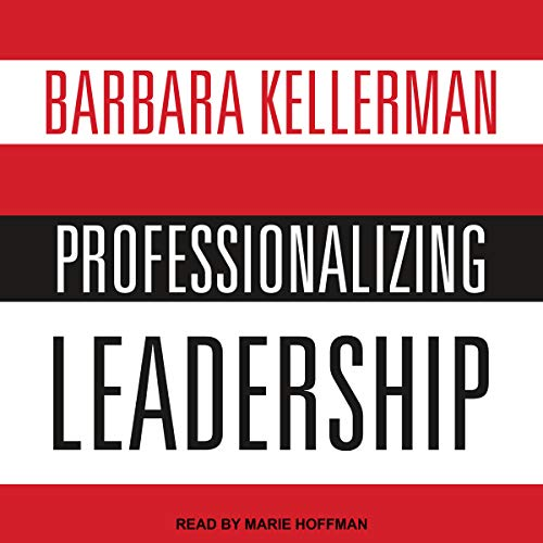 Professionalizing Leadership                   By:                                                                                                                                 Barbara Kellerman                               Narrated by:                                                                                                                                 Marie Hoffman                      Length: 10 hrs and 15 mins     3 ratings     Overall 4.3