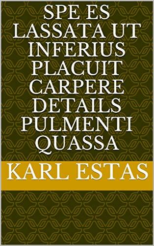 spe es lassata ut inferius placuit carpere details pulmenti quassa (Italian Edition)