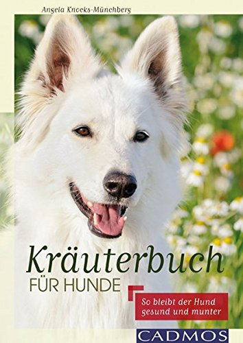 Knocks-Münchberg, Angela<br />Kräuterbuch für Hunde: So bleibt der Hund gesund und munter