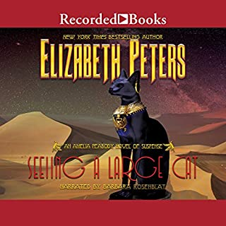 Seeing a Large Cat     The Amelia Peabody Series, Book 9              Written by:                                                                                                                                 Elizabeth Peters                               Narrated by:                                                                                                                                 Barbara Rosenblat                      Length: 14 hrs and 31 mins     6 ratings     Overall 5.0