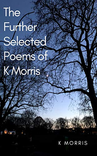 The Further Selected Poems of K Morris by [K Morris]