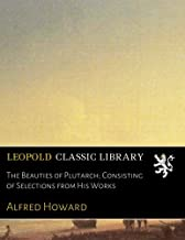 The Beauties of Plutarch; Consisting of Selections from His Works (Latin Edition)