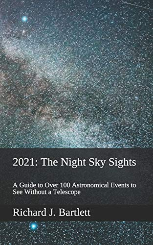 2021: The Night Sky Sights (North American Edition): A Guide to Over 100 Astronomical Events to See Without a Telescope