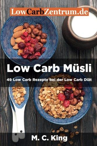 Low Carb Müsli: 49 Low Carb Rezepte bei der Low Carb Diät