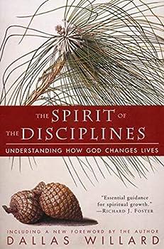 Paperback The Spirit of the Disciplines: Understanding How God Changes Lives Book
