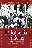 La battaglia di Roma: 1943. I giorni della passione sotto l'occupazione nazista