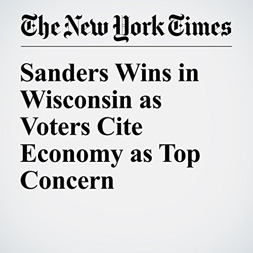 Sanders Wins in Wisconsin as Voters Cite Economy as Top Concern cover art